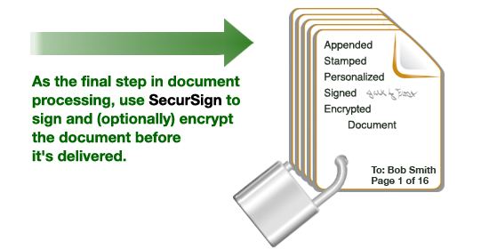 As the final step in document processing, use SecurSign to sign and optionally, encrypt PDF documents.
